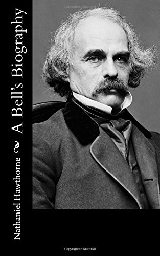 A Bell s Biography (Paperback): Nathaniel Hawthorne
