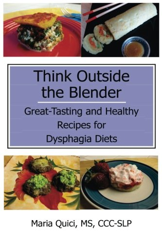 9781494462482: Think Outside the Blender: Great-Tasting and Healthy Recipes for Dysphagia Diets