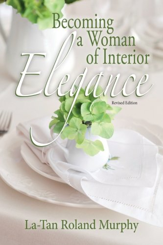 Becoming a Woman of Interior Elegance: Murphy, LaTan Roland