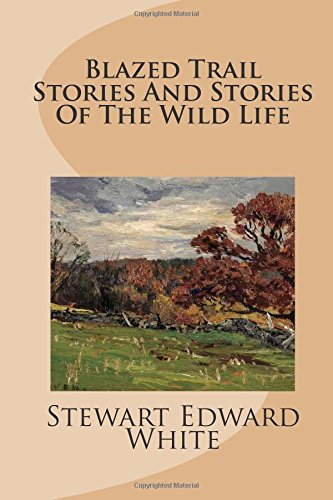 9781494463625: Blazed Trail Stories And Stories Of The Wild Life
