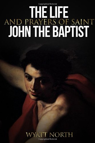 9781494465551: The Life and Prayers of Saint John the Baptist