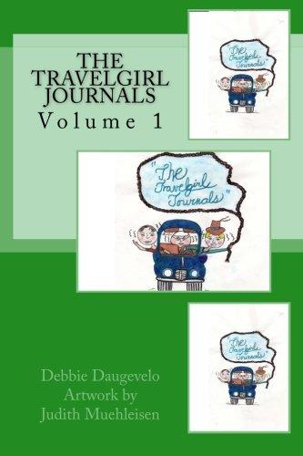 The Travelgirl Journals (Volume 1): Debbie L Daugevelo