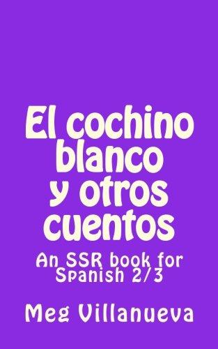 9781494466923: El cochino blanco y otros cuentos: An SSR book for Spanish 2/3