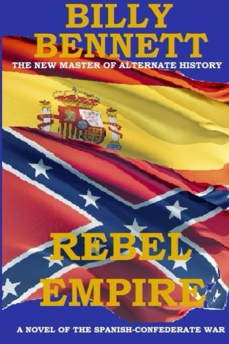 9781494469436: Rebel Empire: A Novel of the Spanish-Confederate War