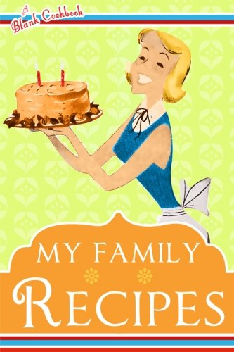 Blank Cookbook: My Family Recipes 9781494476489 Blank Cookbook: Put on your apron and reach for a pencil and starting jotting down your best recipes in this cute blank cookbook. This b