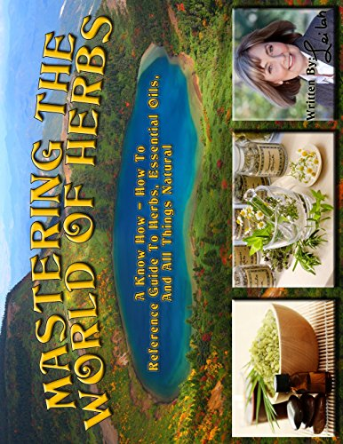 9781494477431: Mastering The World Of Herbs: A know how - how to reference guide to herbs, essential oils, and all things natural