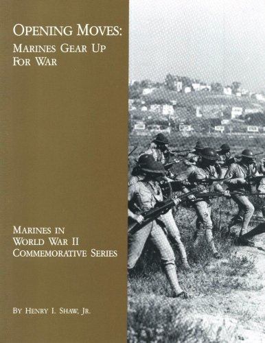 Opening Moves: Marines Gear Up For War (Marines in World War II Commemorative Series): Shaw, Jr., ...