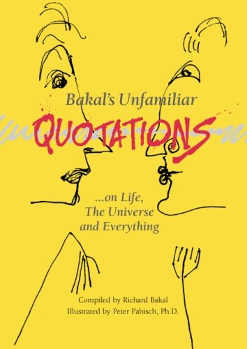 Bakal's Unfamiliar Quotations: .on Life, The Universe and Everything: Richard Bakal