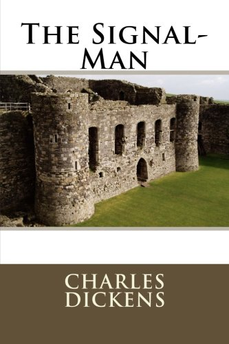 The Signal-Man: Dickens, Charles