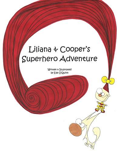 Liliana & Cooper's Superhero Adventure: Written & Illustrated by: O'Quinn, Elle