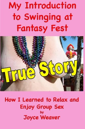 My Introduction to Swinging at Fantasy Fest Lets Get Naked Book 1: Joyce Weaver