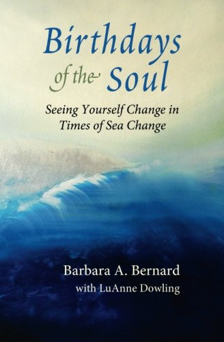 Birthdays of the Soul: Seeing Yourself Change in Times of Sea Change: Bernard, Barbara A.