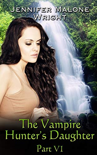 The Vampire Hunter's Daughter: Part VI: Arcadia Falls (Volume 6): Jennifer Malone Wright