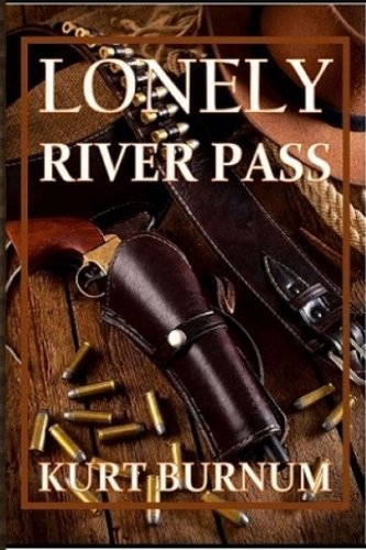 Lonely River Pass: A Time Walker Novel: Kurt Russell Burnum,