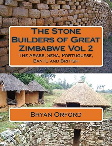 9781494491048: The Stone Builders of Great Zimbabwe Vol 2: The Arabs, Sena, Portuguese, Bantu and British: Volume 2