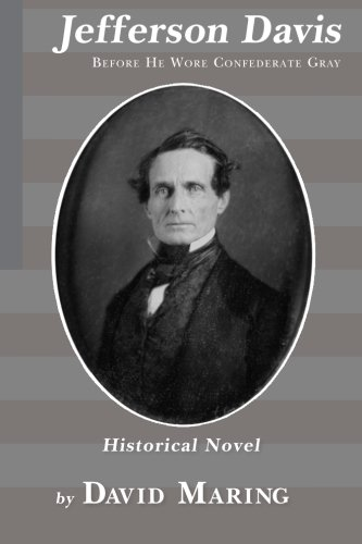 Jefferson Davis: Before He Wore Confederate Gray: Maring, David