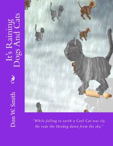 9781494495695: It's Raining Dogs And Cats: Don W. Smith