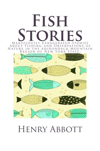 9781494496128: Fish Stories: Marvelously Exaggerated Stories About Fishing and Observations of Nature in the Adirondack Mountain Region of New York State.