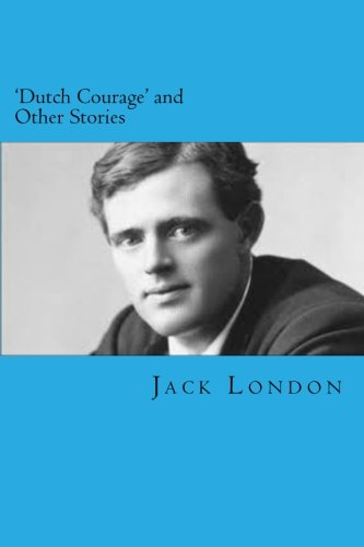 9781494496180: 'Dutch Courage' and Other Stories (The Complete Short Stories of Jack London) (Volume 3)