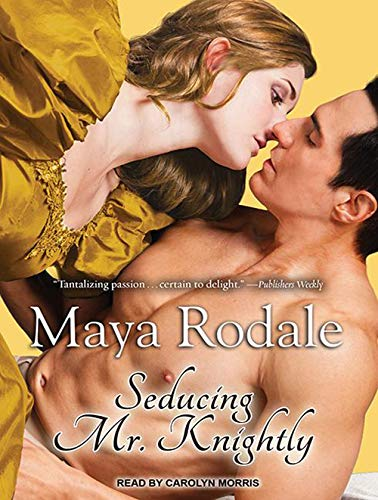 Seducing Mr. Knightly (Compact Disc): Maya Rodale