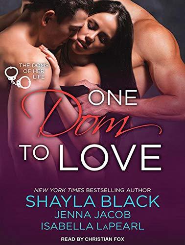 One Dom to Love: Shayla Black, Jenna Jacob, Isabella Lapearl