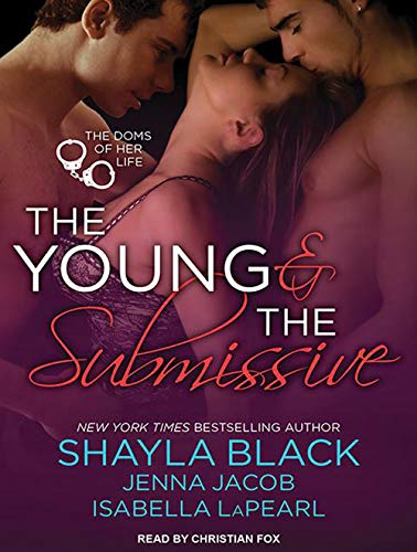The Young and the Submissive: Shayla Black, Jenna Jacob, Isabella Lapearl