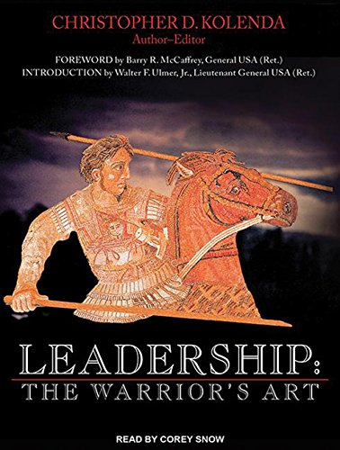 Leadership: The Warrior s Art: Christopher D. Kolenda