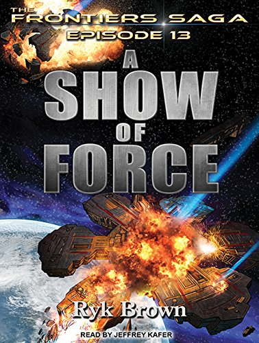 A Show of Force (Frontiers Saga): Brown, Ryk
