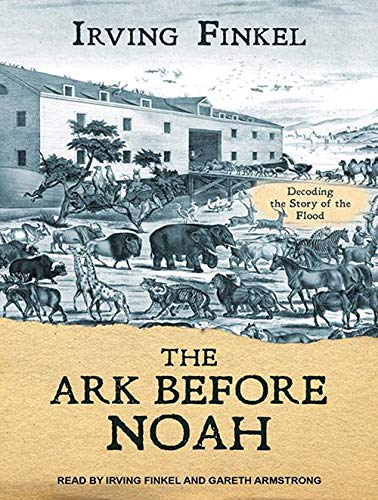 The Ark Before Noah: Decoding the Story of the Flood (Compact Disc): Irving Finkel