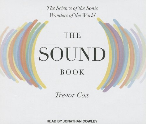The Sound Book: The Science of the Sonic Wonders of the World: Trevor Cox
