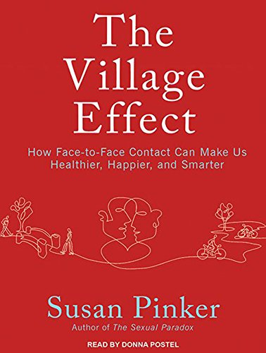 The Village Effect: How Face-To-Face Contact Can Make Us Healthier, Happier, and Smarter (Compact ...