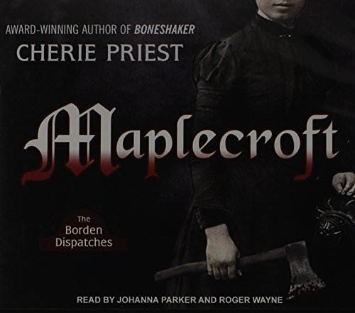 Maplecroft: The Borden Dispatches: Cherie Priest