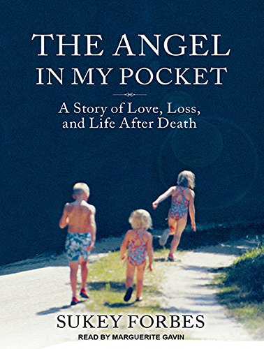 The Angel in My Pocket: A Story of Love, Loss, and Life After Death (Compact Disc): Sukey Forbes