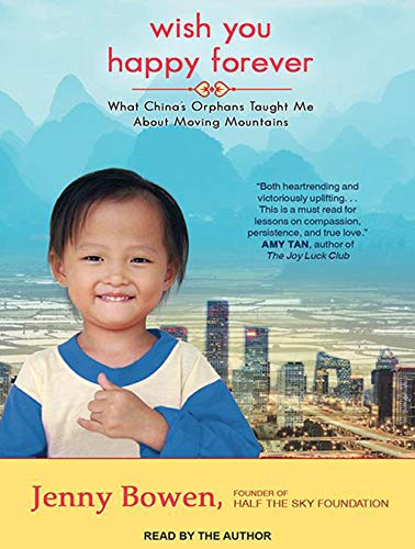 Wish You Happy Forever: What China's Orphans Taught Me About Moving Mountains: Bowen, Jenny
