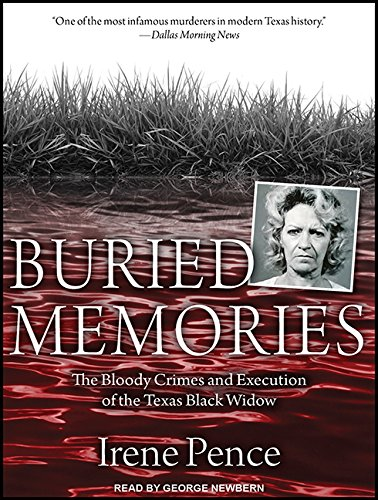 Buried Memories: The Bloody Crimes and Execution of the Texas Black Widow (Compact Disc): Irene ...