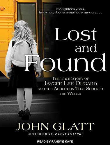 9781494503635: Lost and Found: The True Story of Jaycee Lee Dugard and the Abduction That Shocked the World