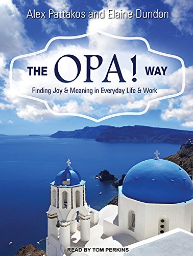 9781494503925: The OPA! Way: Finding Joy & Meaning in Everyday Life & Work