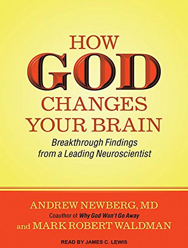How God Changes Your Brain: Breakthrough Findings from a Leading Neuroscientist: Newberg, Andrew, ...