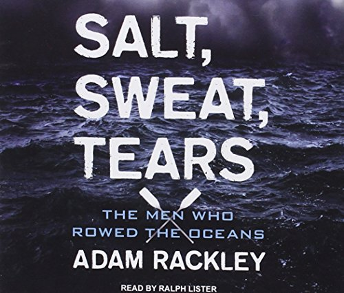 Salt, Sweat, Tears : The Men Who Rowed the Oceans