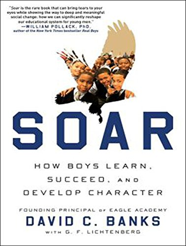 9781494505363: Soar: How Boys Learn, Succeed, and Develop Character