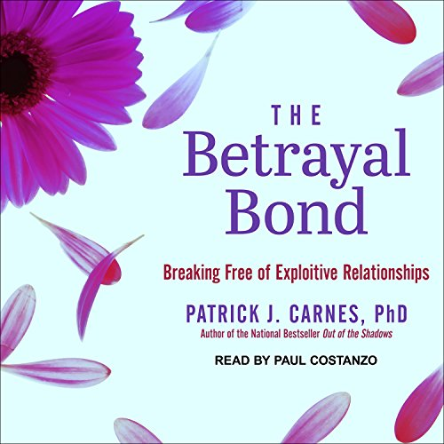 9781494505813: The Betrayal Bond: Breaking Free of Exploitive Relationships