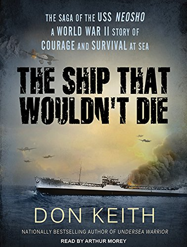 The Ship That Wouldn't Die: The Saga of the USS Neosho - A World War II Story of Courage and ...