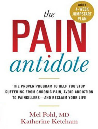 The Pain Antidote: The Proven Program to Help You Stop Suffering from Chronic Pain, Avoid Addiction...
