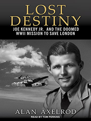 Lost Destiny: Joe Kennedy Jr. and the Doomed WWII Mission to Save London (Compact Disc): Alan ...
