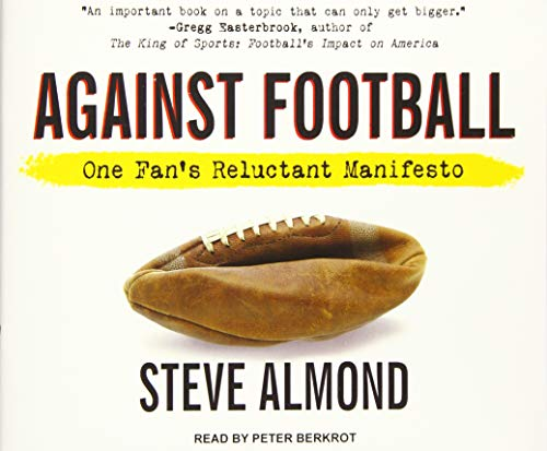 Against Football: One Fan's Reluctant Manifesto (Compact Disc): Steve Almond