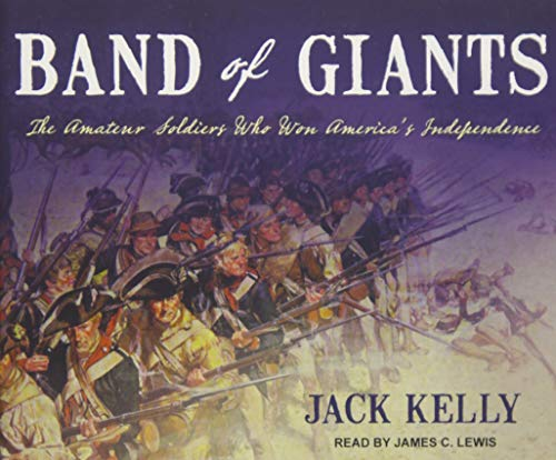 Band of Giants: The Amateur Soldiers Who Won America's Independence (Compact Disc): Jack Kelly