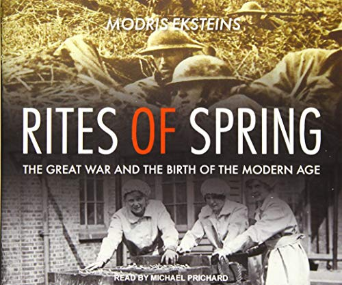 Rites of Spring: The Great War and the Birth of the Modern Age (Compact Disc): Modris Eksteins