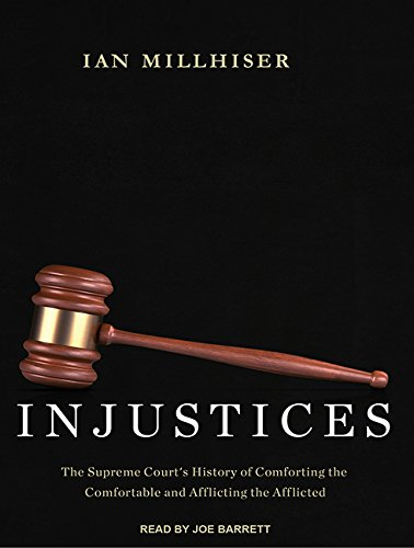 Injustices: The Supreme Court's History of Comforting the Comfortable and Afflicting the ...