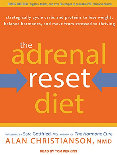 The Adrenal Reset Diet: Strategically Cycle Carbs and Proteins to Lose Weight, Balance Hormones, ...