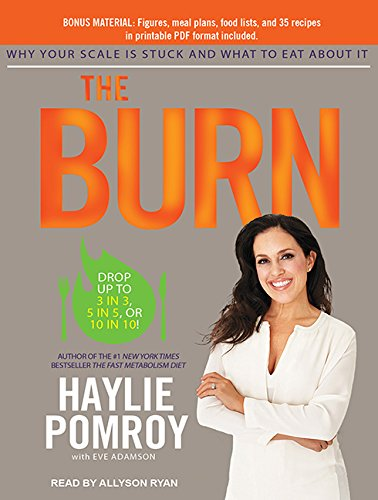 The Burn: Why Your Scale Is Stuck and What to Eat about It (Compact Disc): Haylie Pomroy